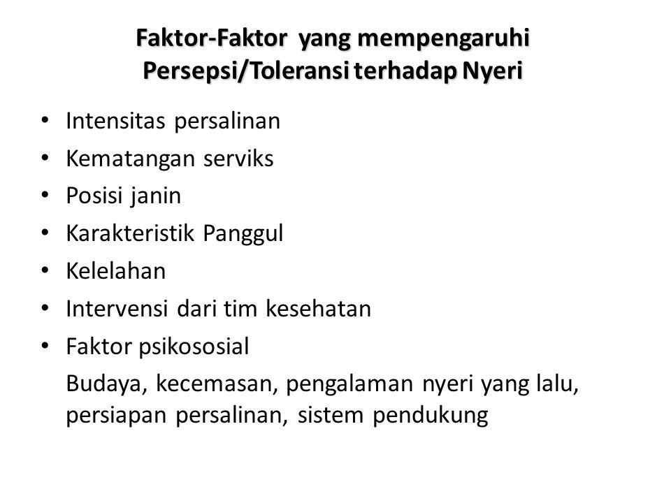 Faktor-Faktor yang mempengaruhi Persepsi/Toleransi terhadap Nyeri • Intensitas persalinan • Kematangan serviks • Posisi janin • Karakteristik Panggul