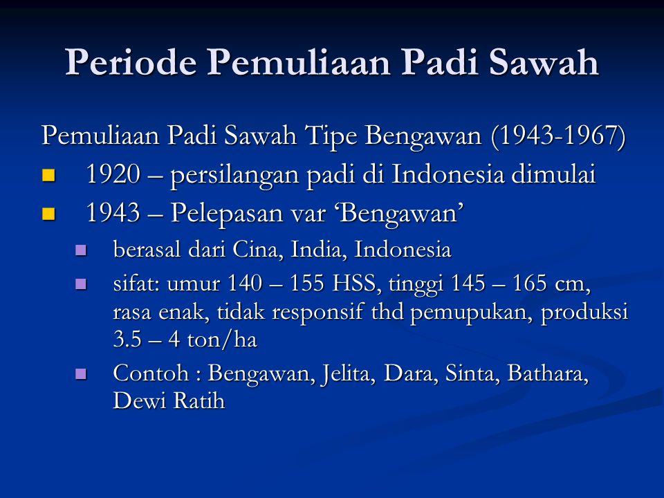 Periode Pemuliaan Padi Sawah Pemuliaan Padi Sawah Tipe Bengawan (1943-1967)  1920 – persilangan padi di Indonesia dimulai  1943 – Pelepasan var 'Ben