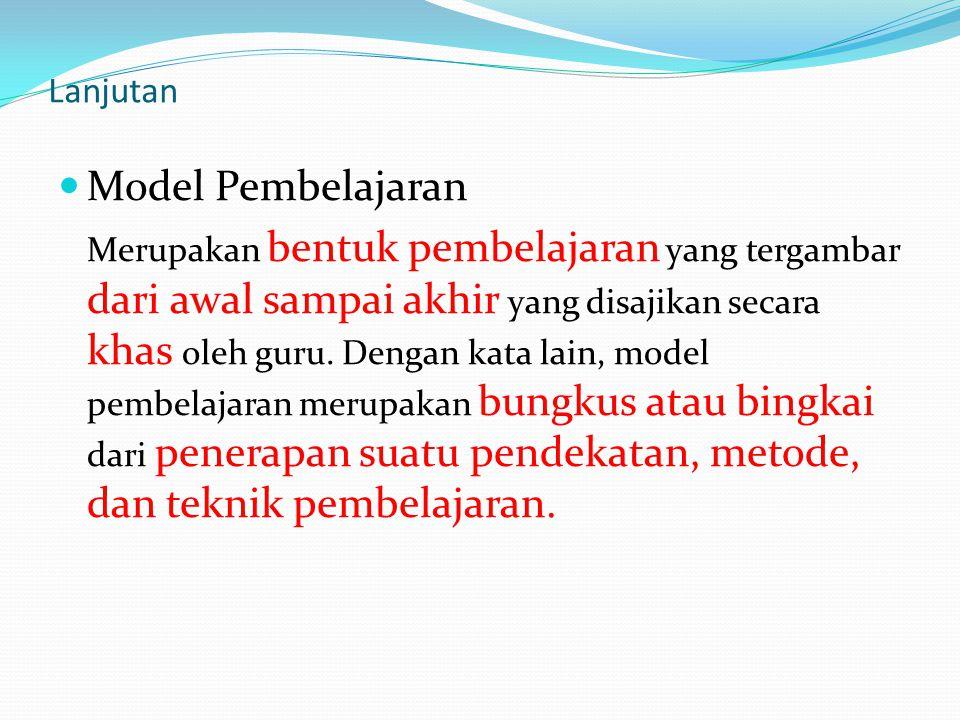  Model Pembelajaran Merupakan bentuk pembelajaran yang tergambar dari awal sampai akhir yang disajikan secara khas oleh guru.