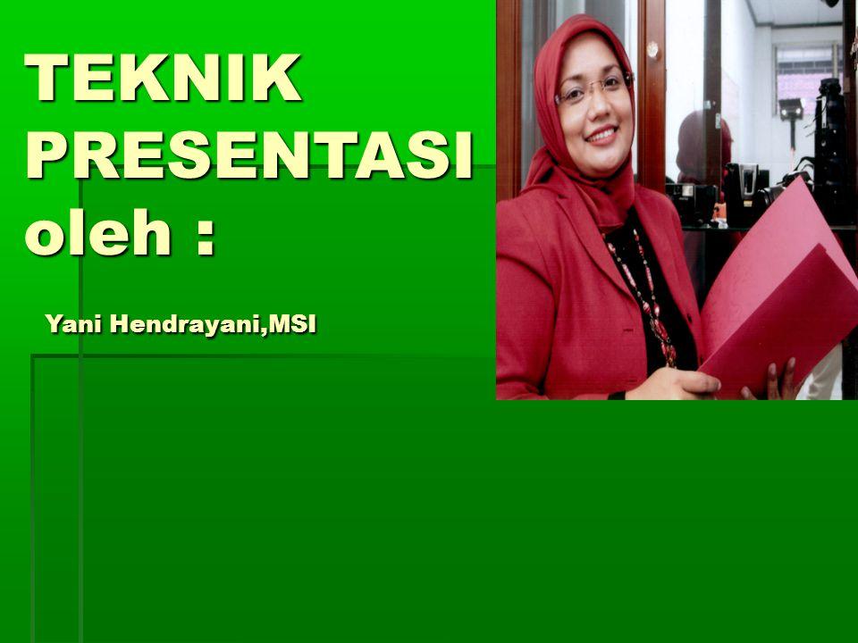 TEKNIK PRESENTASI oleh : Yani Hendrayani,MSI