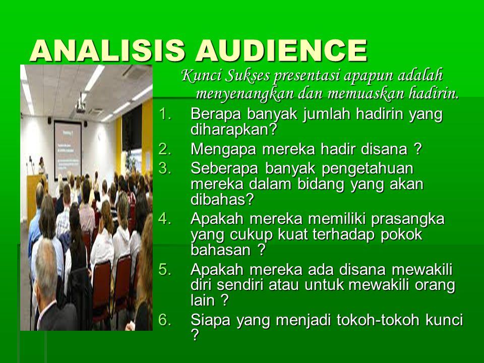 ANALISIS AUDIENCE Kunci Sukses presentasi apapun adalah menyenangkan dan memuaskan hadirin.
