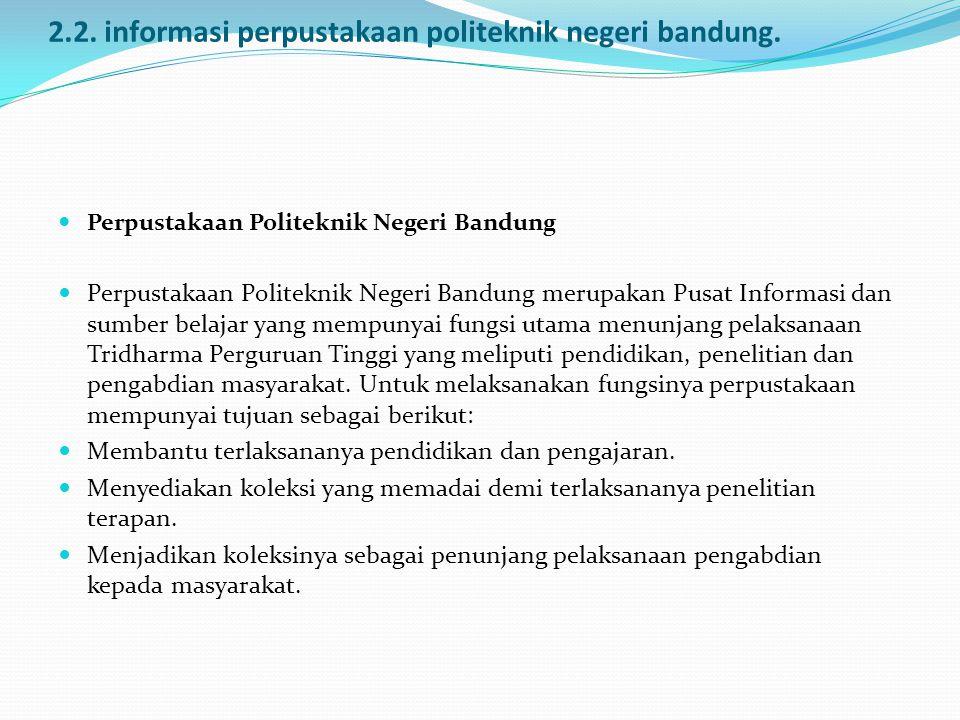 2.2. informasi perpustakaan politeknik negeri bandung.  Perpustakaan Politeknik Negeri Bandung  Perpustakaan Politeknik Negeri Bandung merupakan Pus