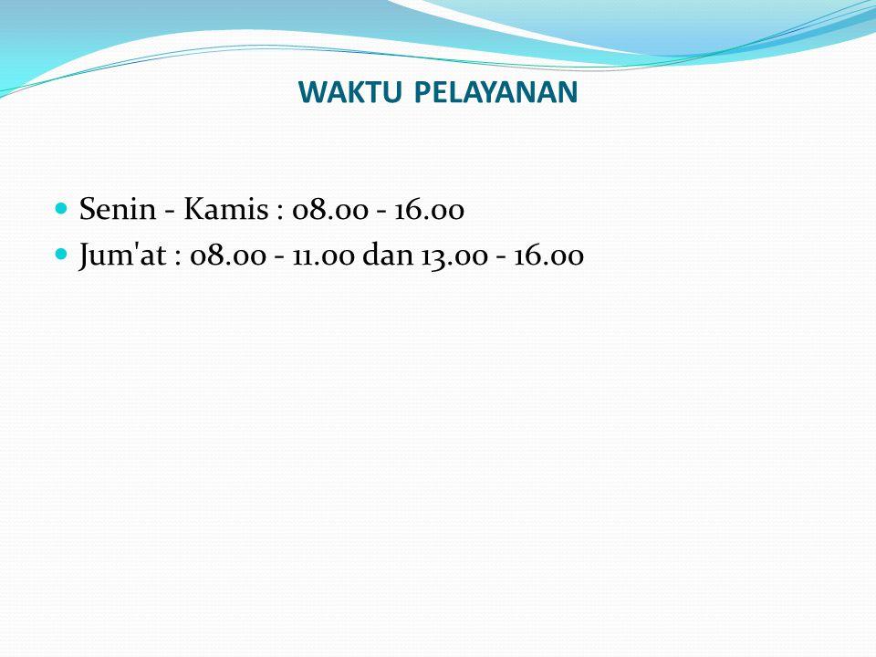 WAKTU PELAYANAN  Senin - Kamis : 08.00 - 16.00  Jum'at : 08.00 - 11.00 dan 13.00 - 16.00