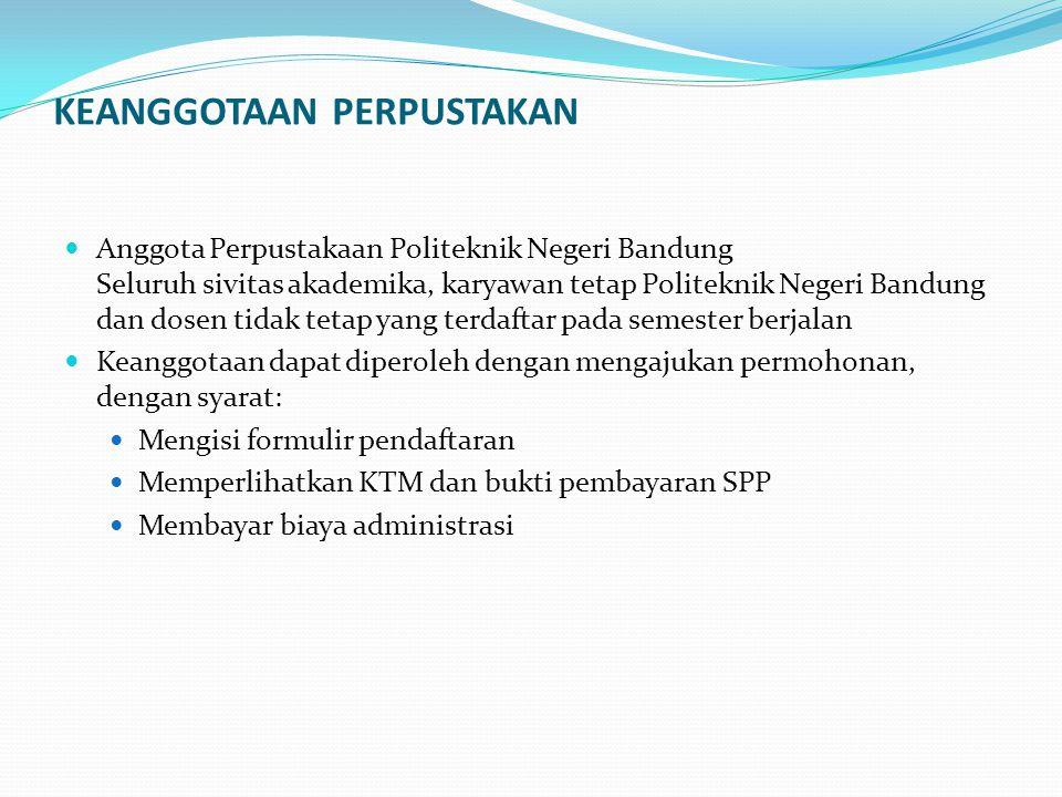 KEANGGOTAAN PERPUSTAKAN  Anggota Perpustakaan Politeknik Negeri Bandung Seluruh sivitas akademika, karyawan tetap Politeknik Negeri Bandung dan dosen
