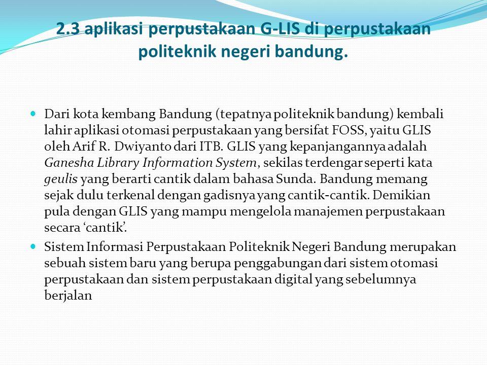 2.3 aplikasi perpustakaan G-LIS di perpustakaan politeknik negeri bandung.  Dari kota kembang Bandung (tepatnya politeknik bandung) kembali lahir apl