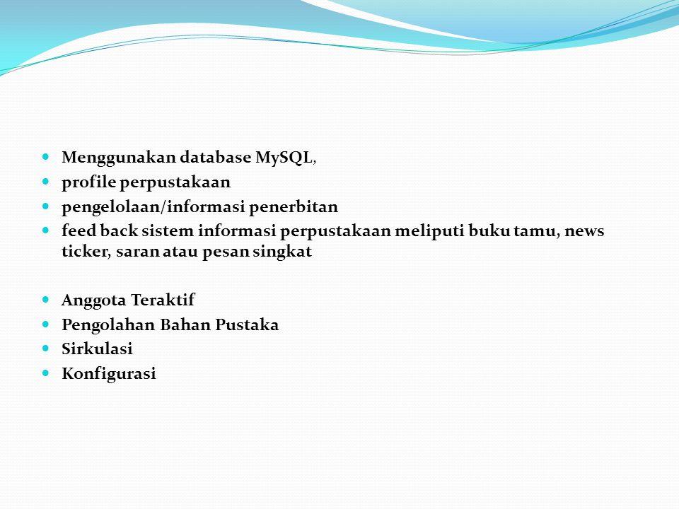  Menggunakan database MySQL,  profile perpustakaan  pengelolaan/informasi penerbitan  feed back sistem informasi perpustakaan meliputi buku tamu,