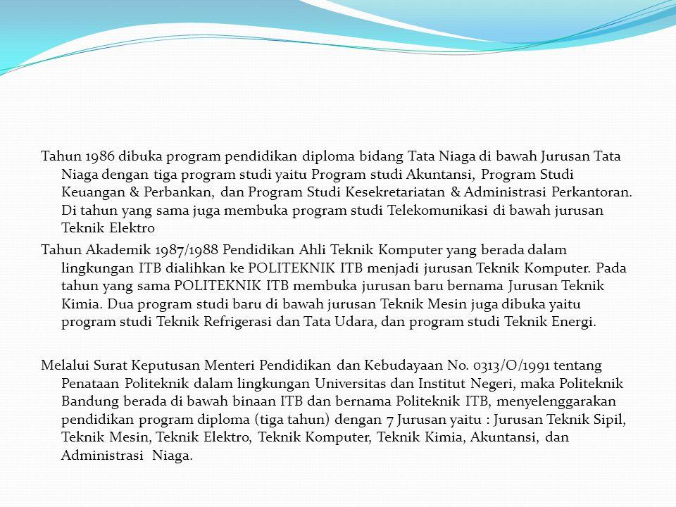 Tahun 1986 dibuka program pendidikan diploma bidang Tata Niaga di bawah Jurusan Tata Niaga dengan tiga program studi yaitu Program studi Akuntansi, Pr