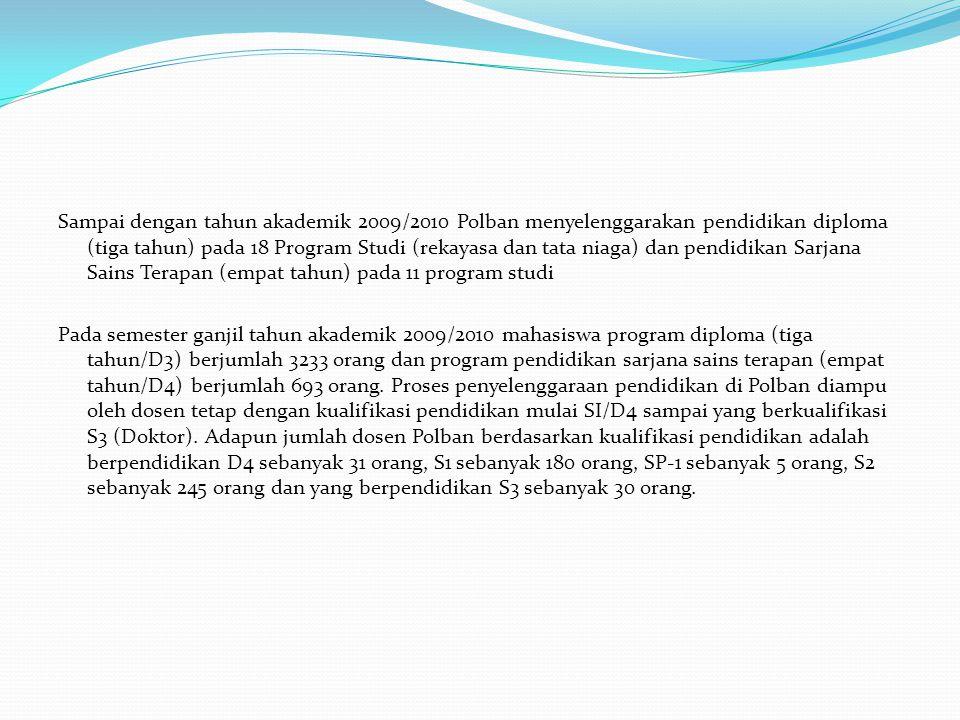 Sampai dengan tahun akademik 2009/2010 Polban menyelenggarakan pendidikan diploma (tiga tahun) pada 18 Program Studi (rekayasa dan tata niaga) dan pen