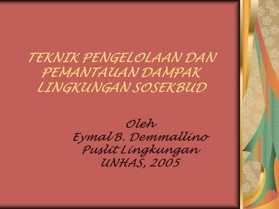 TEKNIK PENGELOLAAN DAN PEMANTAUAN DAMPAK LINGKUNGAN SOSEKBUD Oleh Eymal B. Demmallino Puslit Lingkungan UNHAS, 2005
