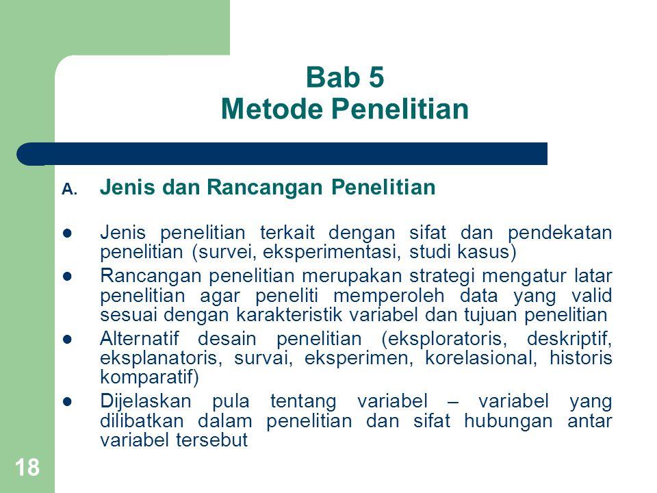 18 Bab 5 Metode Penelitian A. Jenis dan Rancangan Penelitian  Jenis penelitian terkait dengan sifat dan pendekatan penelitian (survei, eksperimentasi