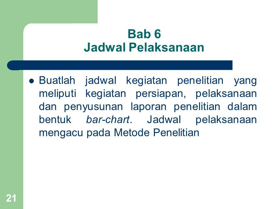 21 Bab 6 Jadwal Pelaksanaan  Buatlah jadwal kegiatan penelitian yang meliputi kegiatan persiapan, pelaksanaan dan penyusunan laporan penelitian dalam