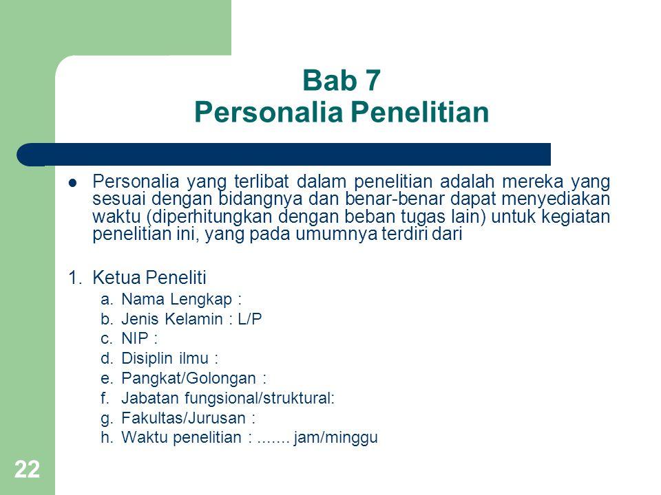22 Bab 7 Personalia Penelitian  Personalia yang terlibat dalam penelitian adalah mereka yang sesuai dengan bidangnya dan benar-benar dapat menyediaka