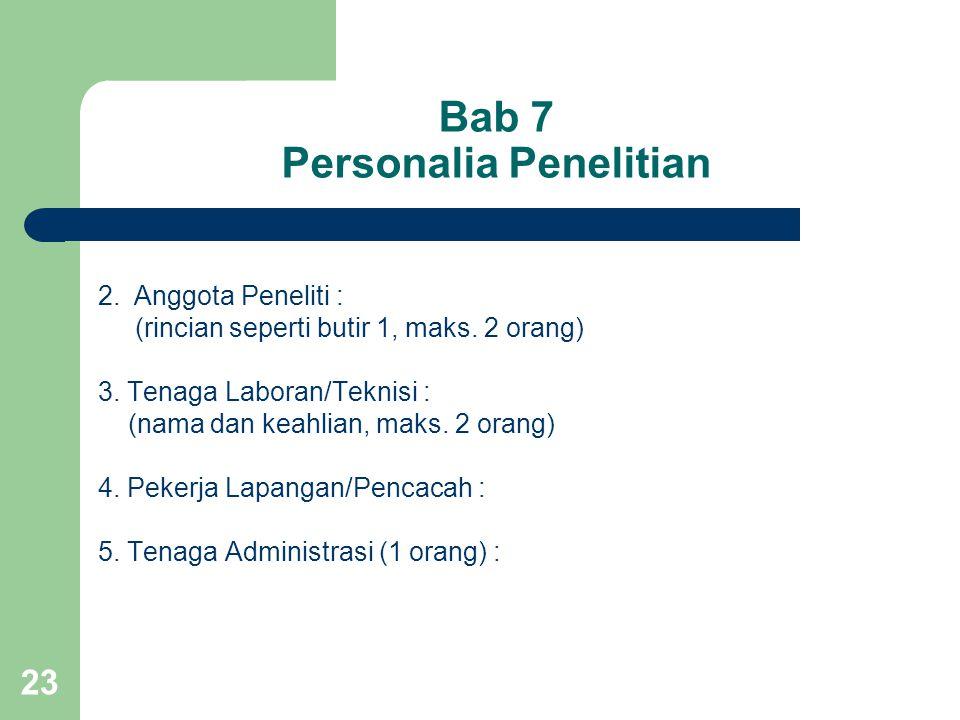 23 Bab 7 Personalia Penelitian 2.Anggota Peneliti : (rincian seperti butir 1, maks. 2 orang) 3. Tenaga Laboran/Teknisi : (nama dan keahlian, maks. 2 o