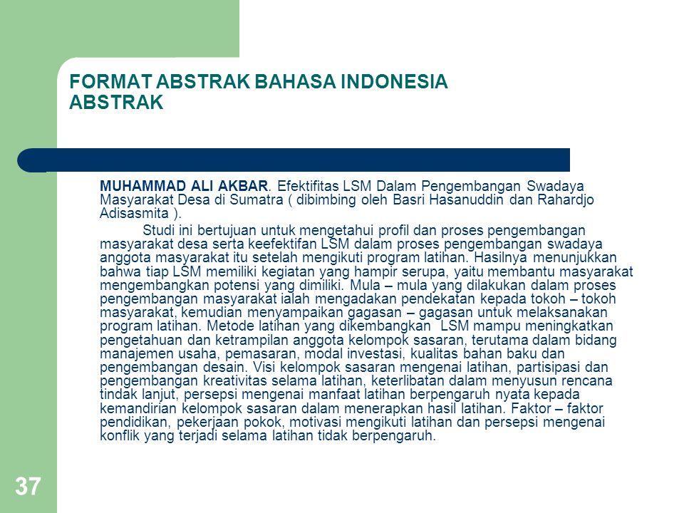 37 FORMAT ABSTRAK BAHASA INDONESIA ABSTRAK MUHAMMAD ALI AKBAR. Efektifitas LSM Dalam Pengembangan Swadaya Masyarakat Desa di Sumatra ( dibimbing oleh