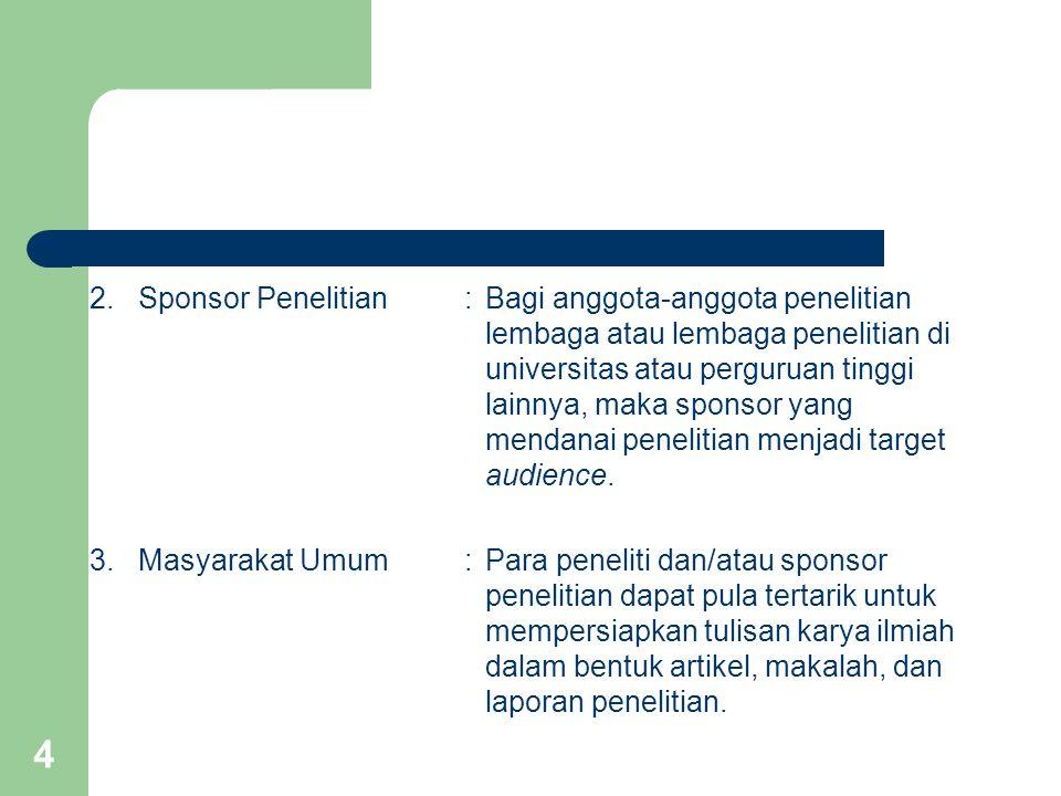4 2. Sponsor Penelitian:Bagi anggota-anggota penelitian lembaga atau lembaga penelitian di universitas atau perguruan tinggi lainnya, maka sponsor yan