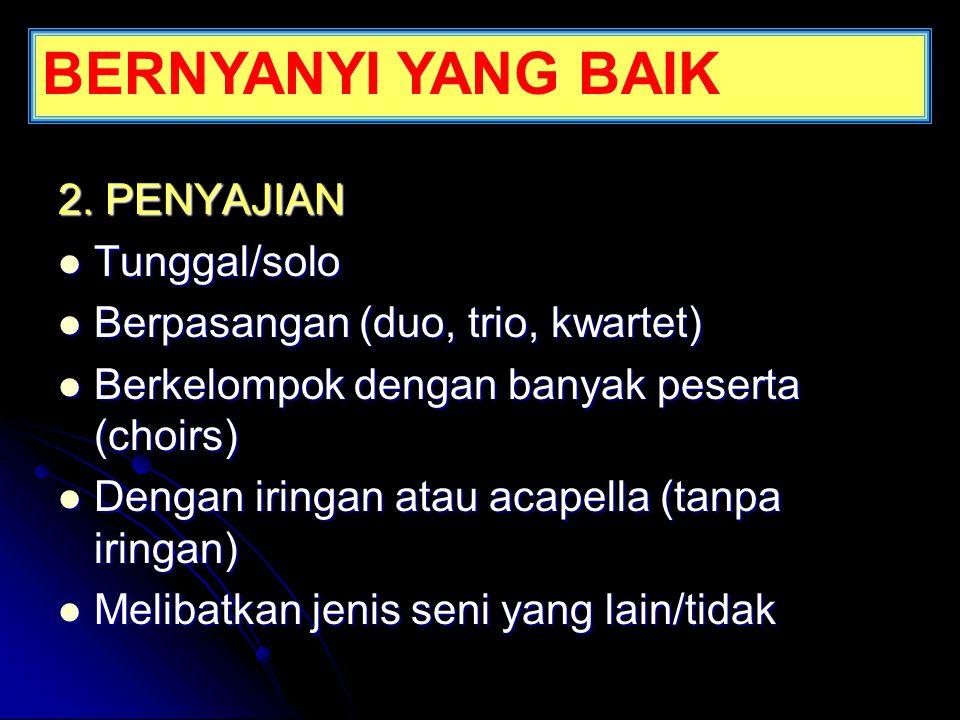 2. PENYAJIAN  Tunggal/solo  Berpasangan (duo, trio, kwartet)  Berkelompok dengan banyak peserta (choirs)  Dengan iringan atau acapella (tanpa irin