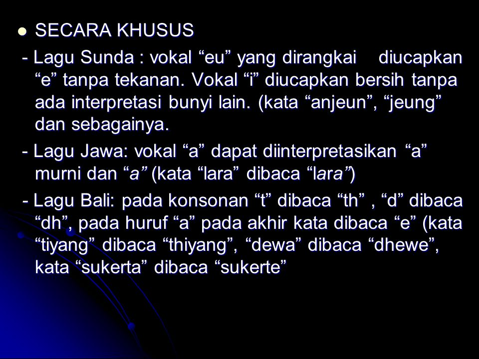 """ SECARA KHUSUS - Lagu Sunda : vokal """"eu"""" yang dirangkai diucapkan """"e"""" tanpa tekanan. Vokal """"i"""" diucapkan bersih tanpa ada interpretasi bunyi lain. (k"""