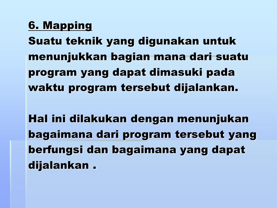 6. Mapping Suatu teknik yang digunakan untuk menunjukkan bagian mana dari suatu program yang dapat dimasuki pada waktu program tersebut dijalankan. Ha