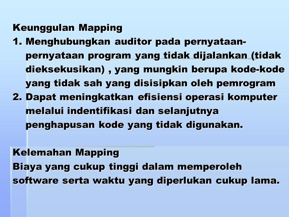 Keunggulan Mapping 1. Menghubungkan auditor pada pernyataan- pernyataan program yang tidak dijalankan (tidak dieksekusikan), yang mungkin berupa kode-