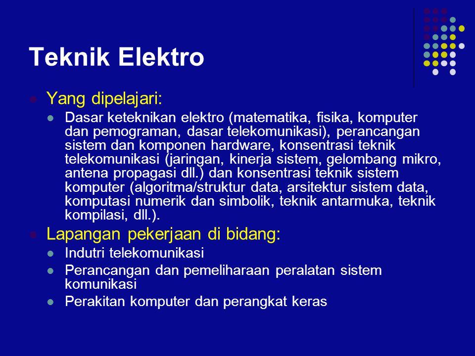 Teknik Elektro  Yang dipelajari:  Dasar keteknikan elektro (matematika, fisika, komputer dan pemograman, dasar telekomunikasi), perancangan sistem d