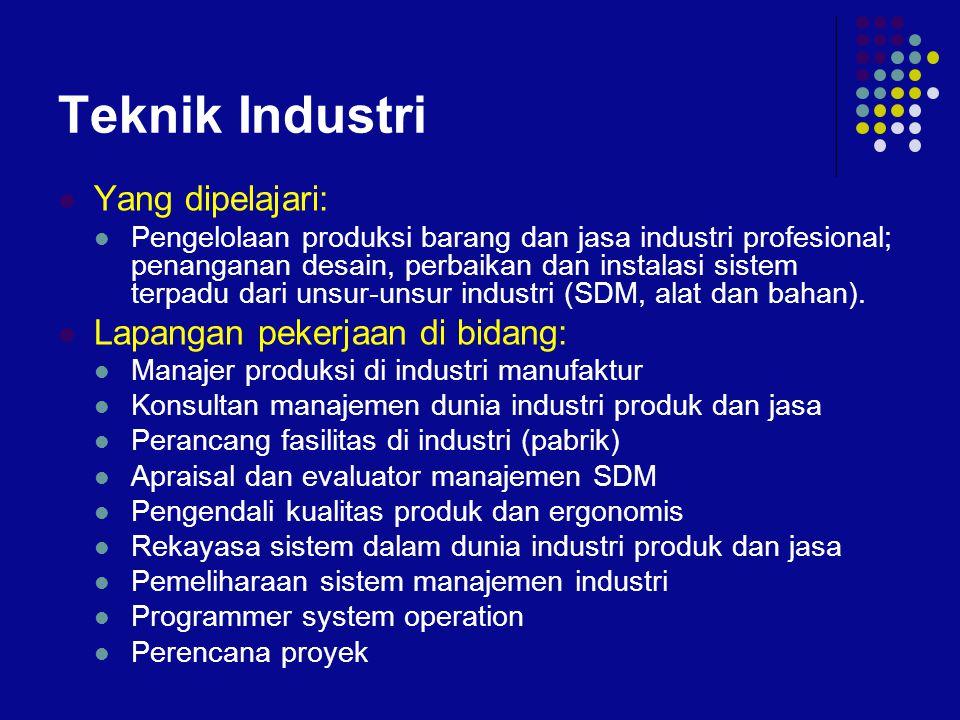 Teknik Industri  Yang dipelajari:  Pengelolaan produksi barang dan jasa industri profesional; penanganan desain, perbaikan dan instalasi sistem terp