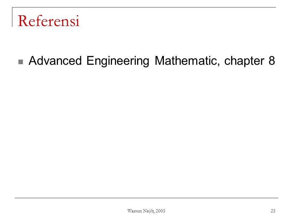 Warsun Najib, 2005 25 Referensi  Advanced Engineering Mathematic, chapter 8