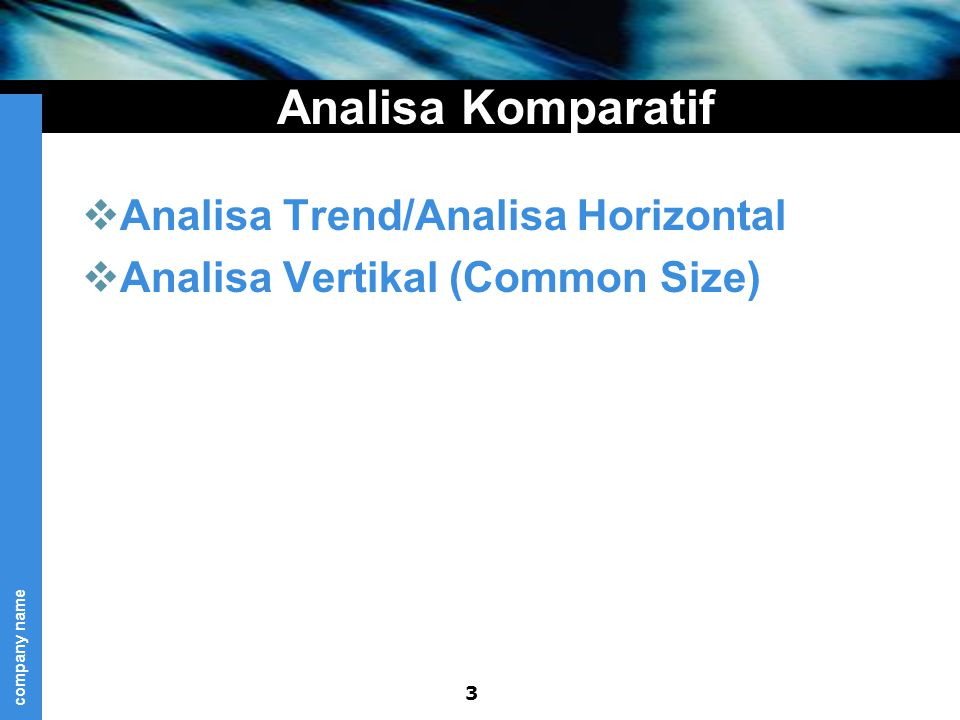 company name Analisa Komparatif  Analisa Trend/Analisa Horizontal  Analisa Vertikal (Common Size) 3