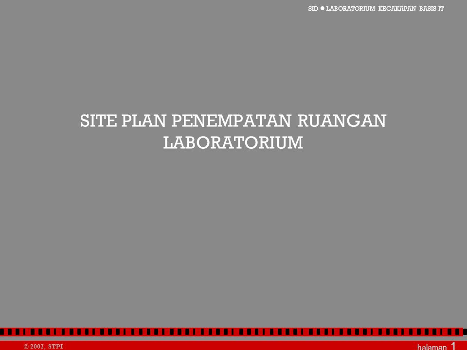 SID  LABORATORIUM KECAKAPAN BASIS IT © 2007, STPI halaman 1 SITE PLAN PENEMPATAN RUANGAN LABORATORIUM