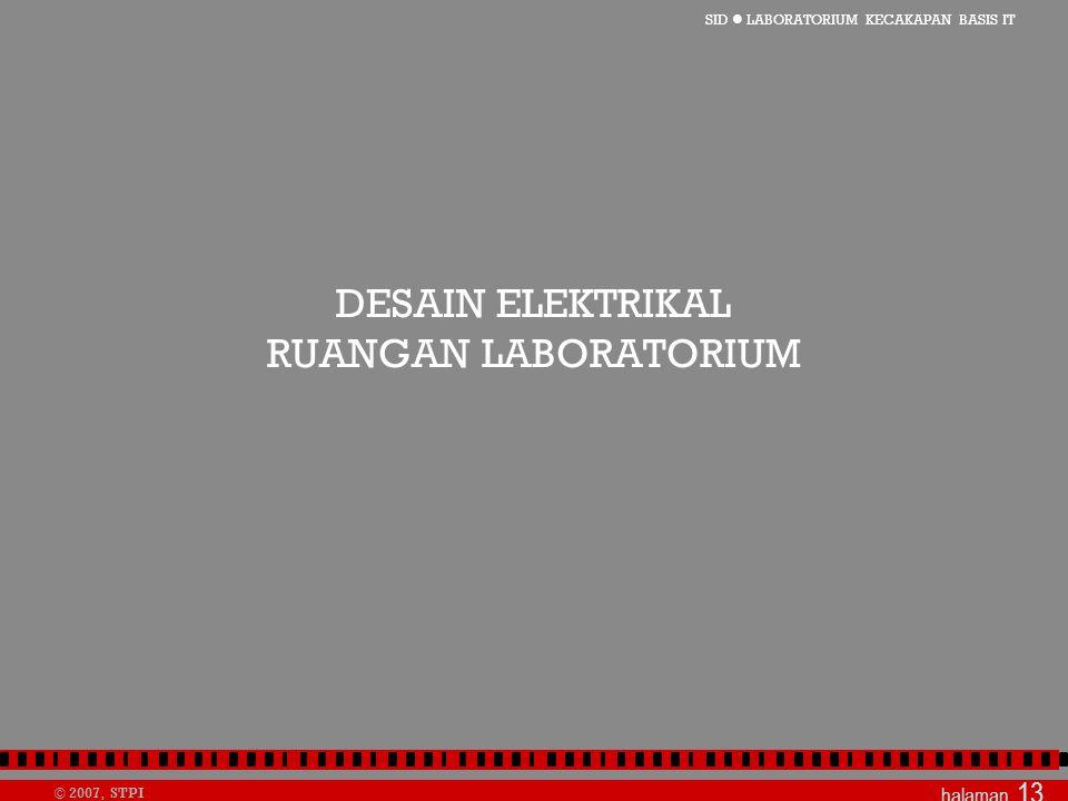 SID  LABORATORIUM KECAKAPAN BASIS IT © 2007, STPI halaman 13 DESAIN ELEKTRIKAL RUANGAN LABORATORIUM