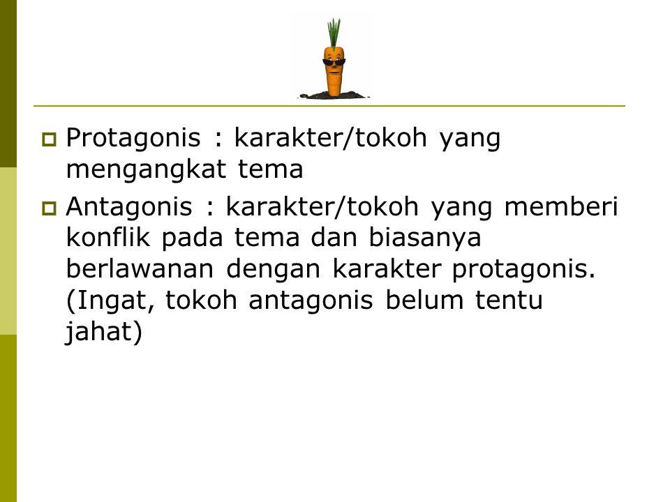  Protagonis : karakter/tokoh yang mengangkat tema  Antagonis : karakter/tokoh yang memberi konflik pada tema dan biasanya berlawanan dengan karakter
