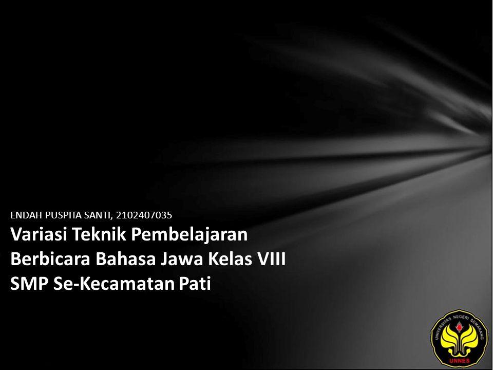 ENDAH PUSPITA SANTI, 2102407035 Variasi Teknik Pembelajaran Berbicara Bahasa Jawa Kelas VIII SMP Se-Kecamatan Pati
