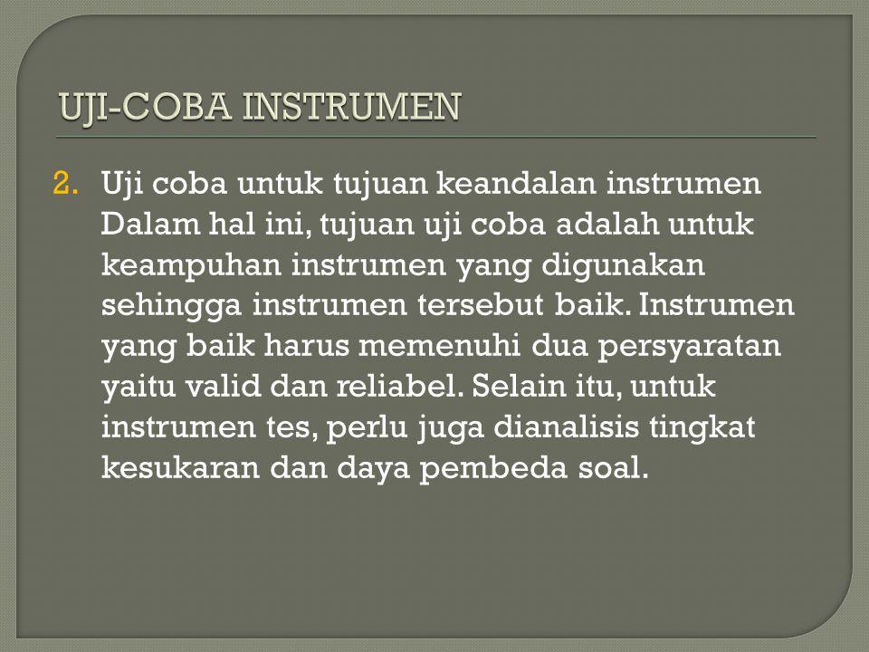 2.Uji coba untuk tujuan keandalan instrumen Dalam hal ini, tujuan uji coba adalah untuk keampuhan instrumen yang digunakan sehingga instrumen tersebut baik.