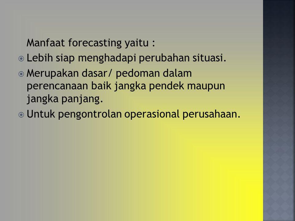 Manfaat forecasting yaitu :  Lebih siap menghadapi perubahan situasi.  Merupakan dasar/ pedoman dalam perencanaan baik jangka pendek maupun jangka p