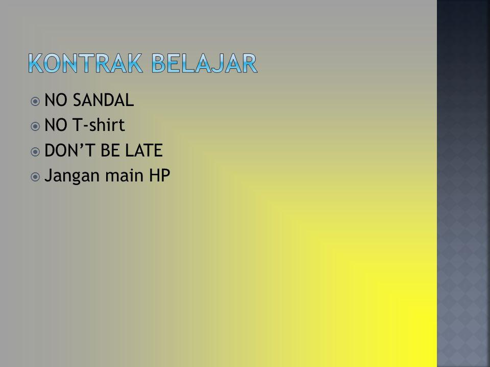  NO SANDAL  NO T-shirt  DON'T BE LATE  Jangan main HP