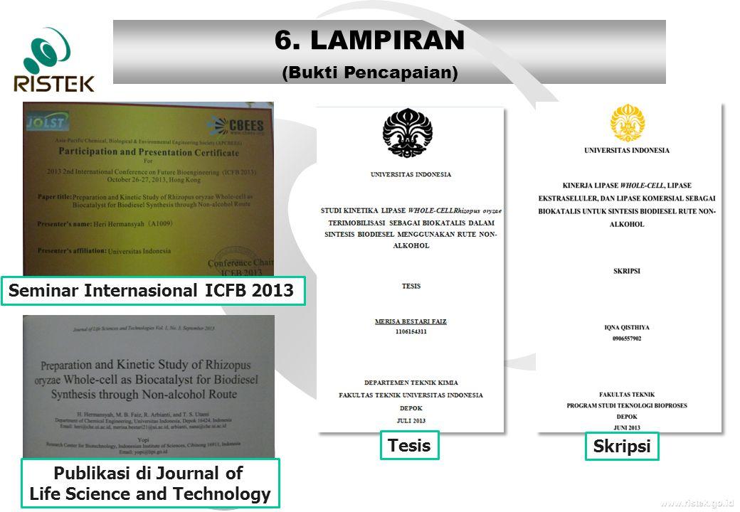 www.ristek.go.id 6. LAMPIRAN (Bukti Pencapaian) Seminar Internasional ICFB 2013 Publikasi di Journal of Life Science and Technology Tesis Skripsi