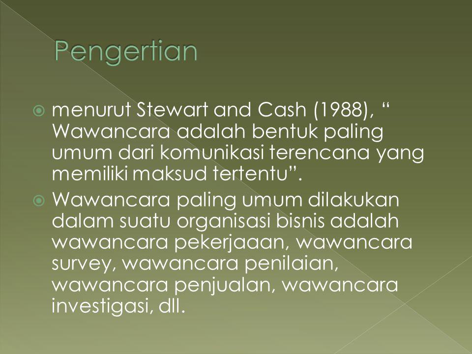  menurut Stewart and Cash (1988), Wawancara adalah bentuk paling umum dari komunikasi terencana yang memiliki maksud tertentu .