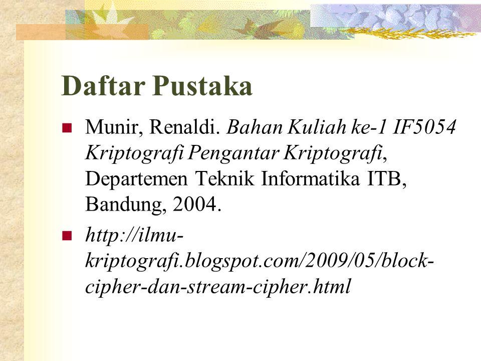 Daftar Pustaka  Munir, Renaldi. Bahan Kuliah ke-1 IF5054 Kriptografi Pengantar Kriptografi, Departemen Teknik Informatika ITB, Bandung, 2004.  http:
