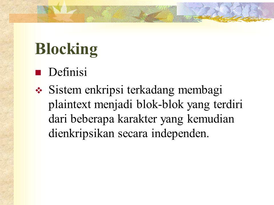 Blocking  Definisi  Sistem enkripsi terkadang membagi plaintext menjadi blok-blok yang terdiri dari beberapa karakter yang kemudian dienkripsikan se