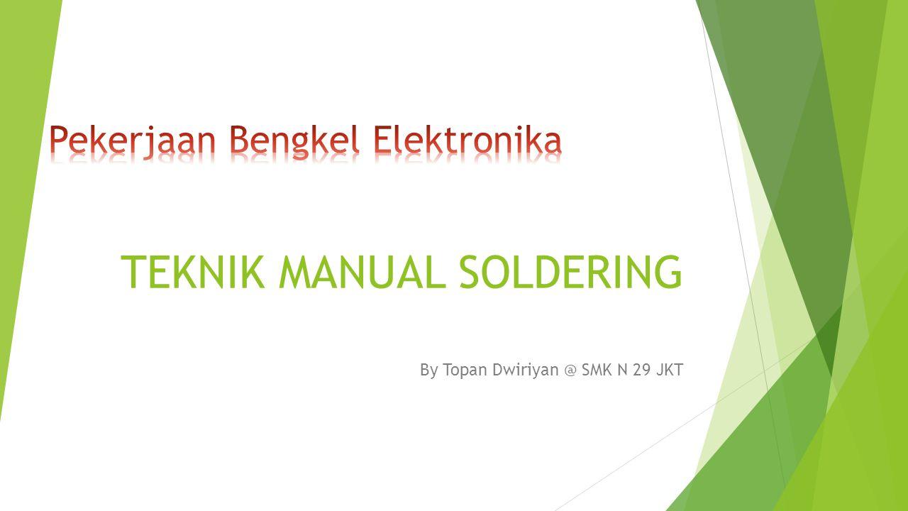 TEKNIK MANUAL SOLDERING By Topan Dwiriyan @ SMK N 29 JKT