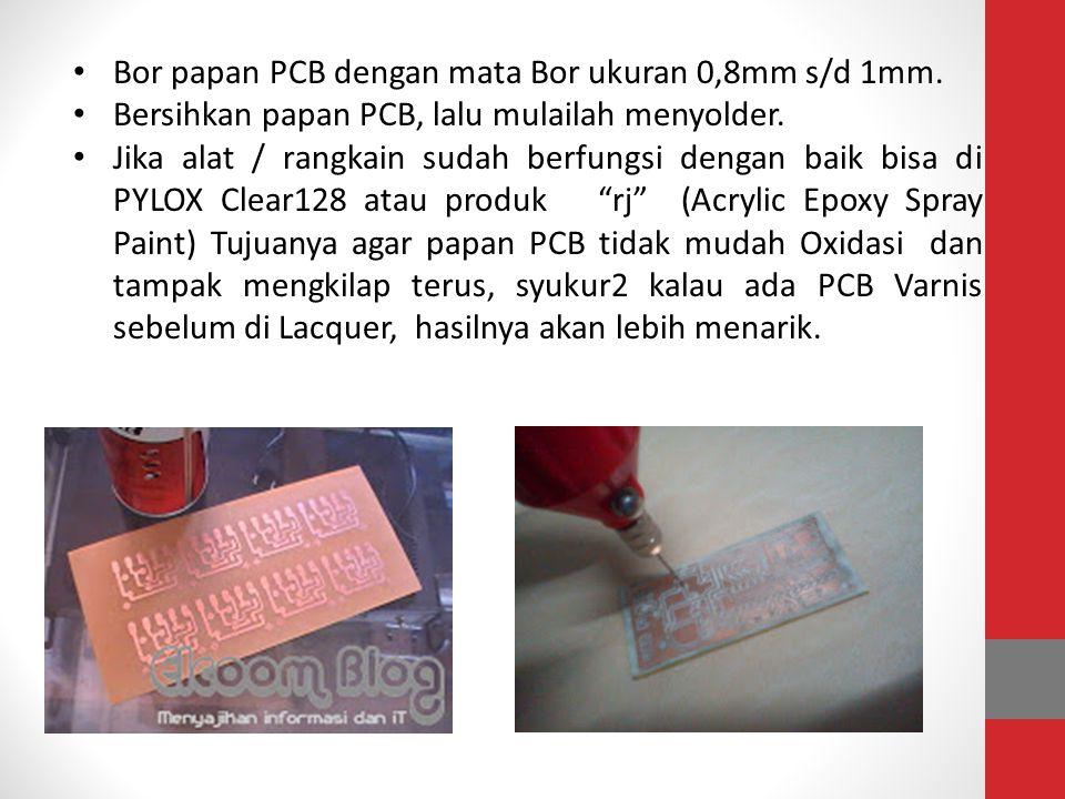 • Bor papan PCB dengan mata Bor ukuran 0,8mm s/d 1mm. • Bersihkan papan PCB, lalu mulailah menyolder. • Jika alat / rangkain sudah berfungsi dengan ba