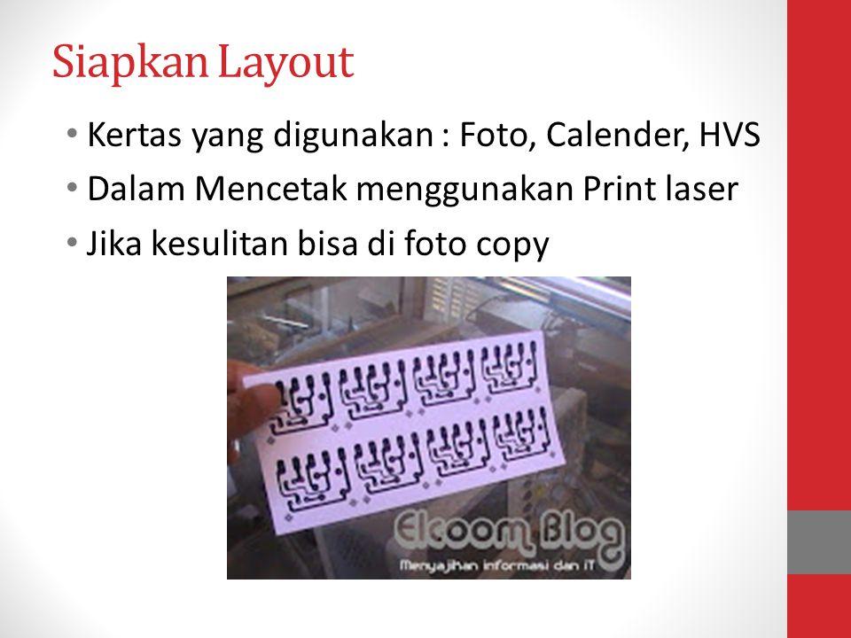 Siapkan Layout • Kertas yang digunakan : Foto, Calender, HVS • Dalam Mencetak menggunakan Print laser • Jika kesulitan bisa di foto copy