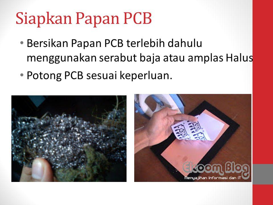 Siapkan Papan PCB • Bersikan Papan PCB terlebih dahulu menggunakan serabut baja atau amplas Halus • Potong PCB sesuai keperluan.