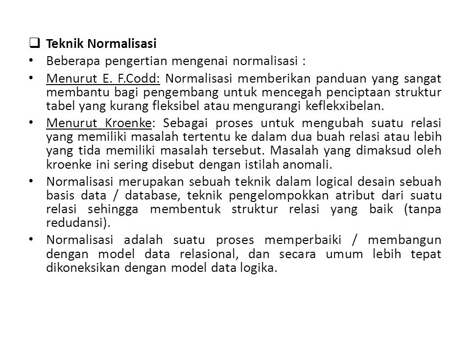 • Proses normalisasi adalah proses pengelompokan data elemen menjadi tabel-tabel yang menunjukkan entity dan relasinya.