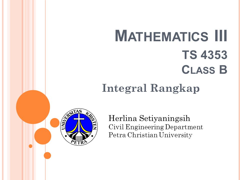 M ATHEMATICS III TS 4353 C LASS B Integral Rangkap Herlina Setiyaningsih Civil Engineering Department Petra Christian University