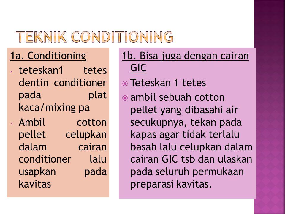 1a. Conditioning - teteskan1 tetes dentin conditioner pada plat kaca/mixing pa - Ambil cotton pellet celupkan dalam cairan conditioner lalu usapkan pa