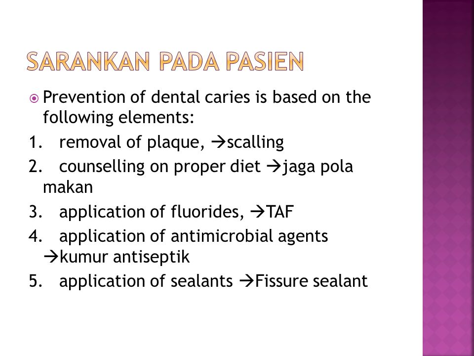  Prevention of dental caries is based on the following elements: 1. removal of plaque,  scalling 2. counselling on proper diet  jaga pola makan 3.