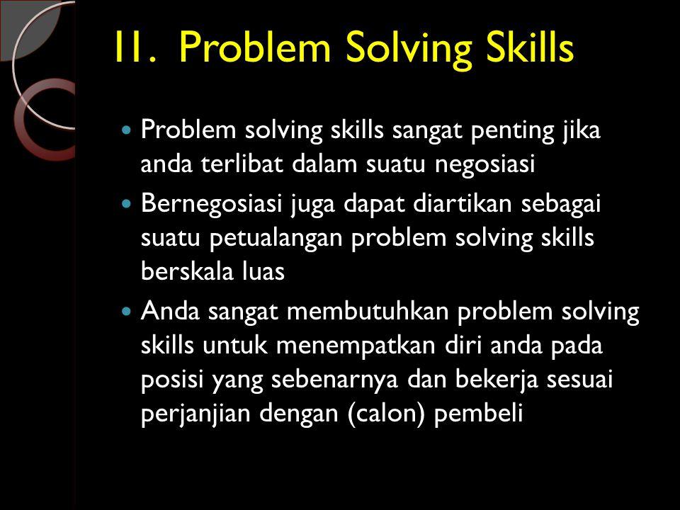 I1. Problem Solving Skills  Problem solving skills sangat penting jika anda terlibat dalam suatu negosiasi  Bernegosiasi juga dapat diartikan sebaga