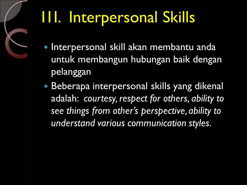 I1I. Interpersonal Skills  Interpersonal skill akan membantu anda untuk membangun hubungan baik dengan pelanggan  Beberapa interpersonal skills yang