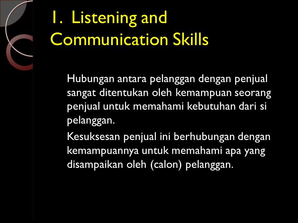 1. Listening and Communication Skills Hubungan antara pelanggan dengan penjual sangat ditentukan oleh kemampuan seorang penjual untuk memahami kebutuh