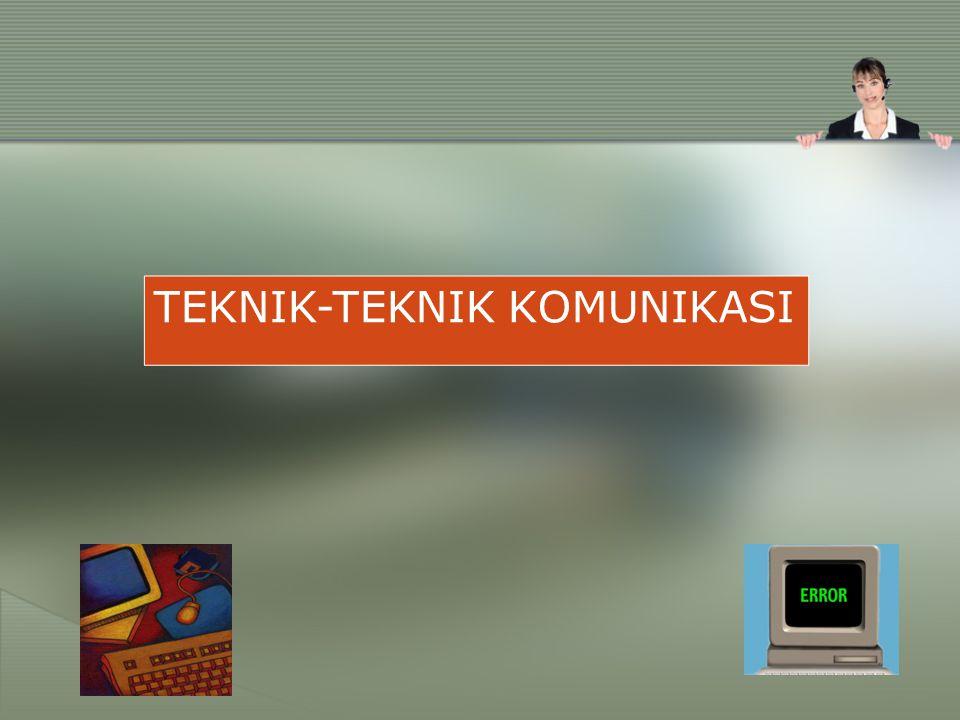 TEKNIK-TEKNIK KOMUNIKASI